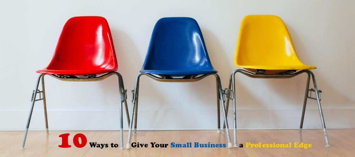 10 Ways to Give Your Small Business a Professional Edge ...