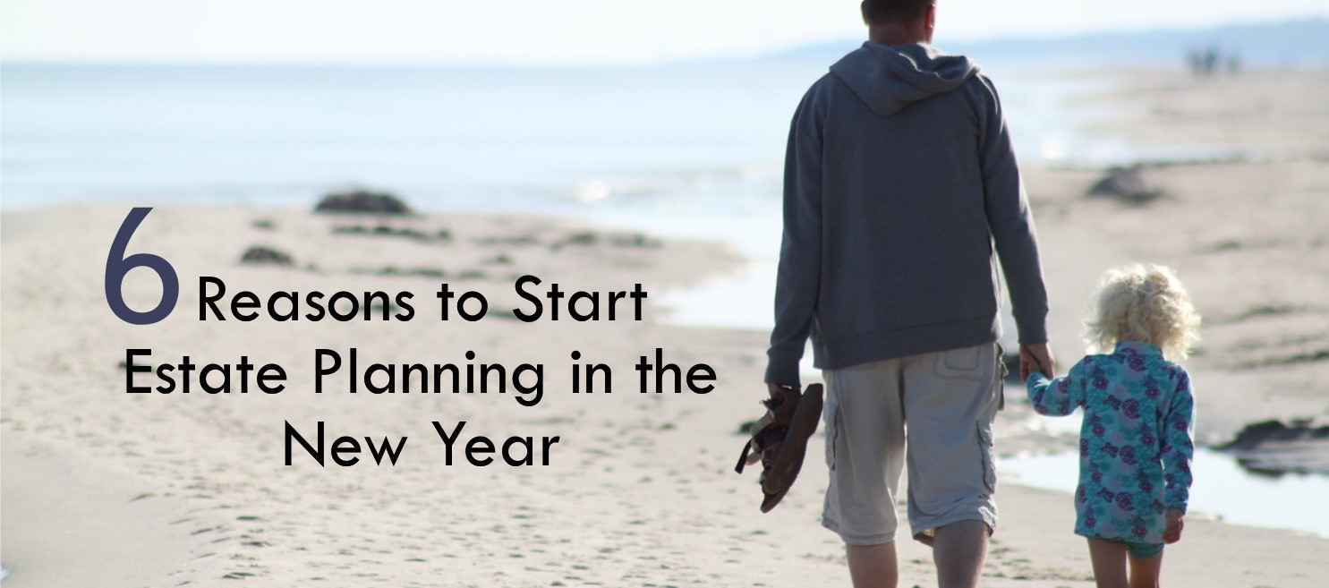 6 Reasons to Start Estate Planning in the New Year