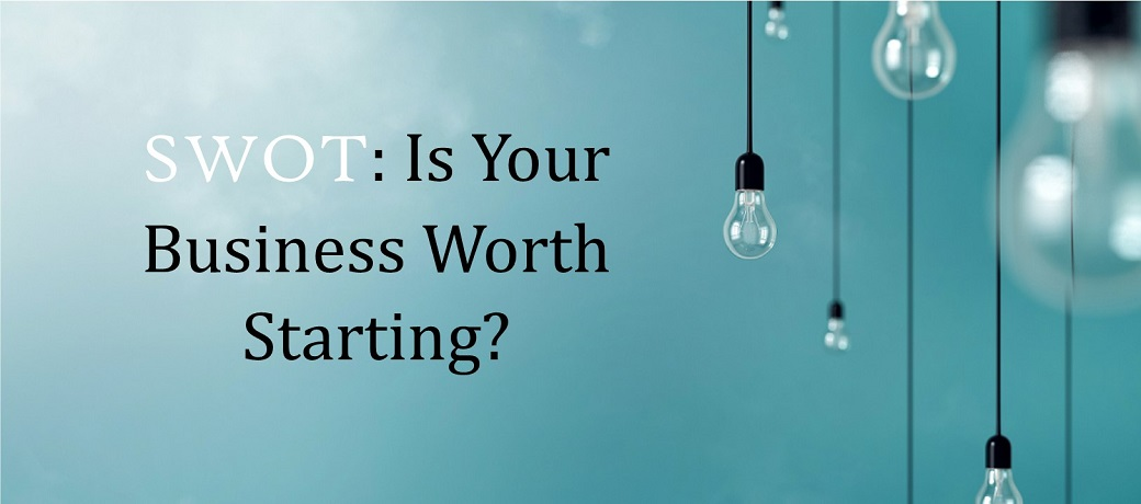 SWOT: Is Your Business Worth Starting?