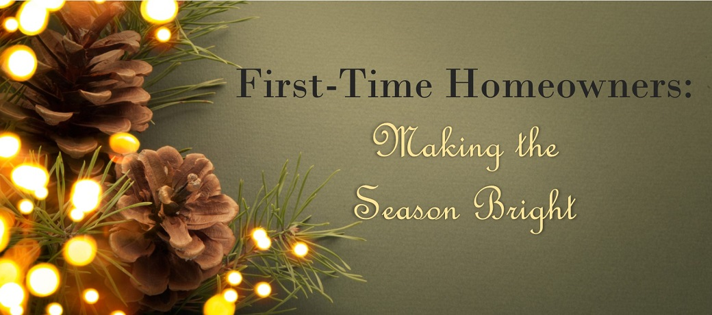 First-Time Homeowners: Making the Season Bright