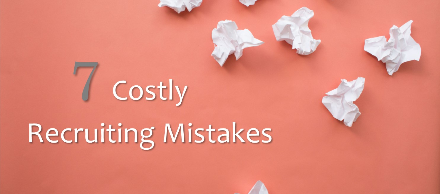 7 Costly Recruiting Mistakes