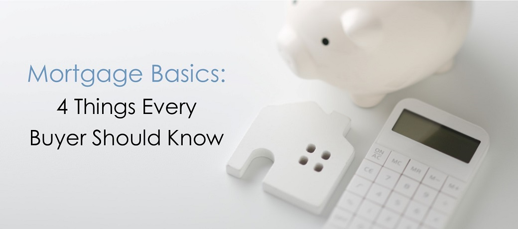 Mortgage Basics: 4 Things Every Buyer Should Know