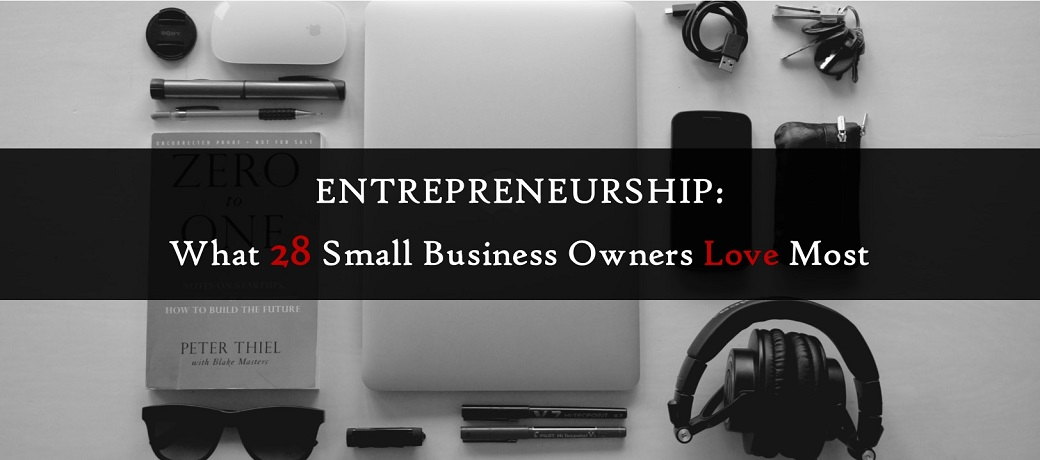 Entrepreneurship: What 28 Small Business Owners Love Most