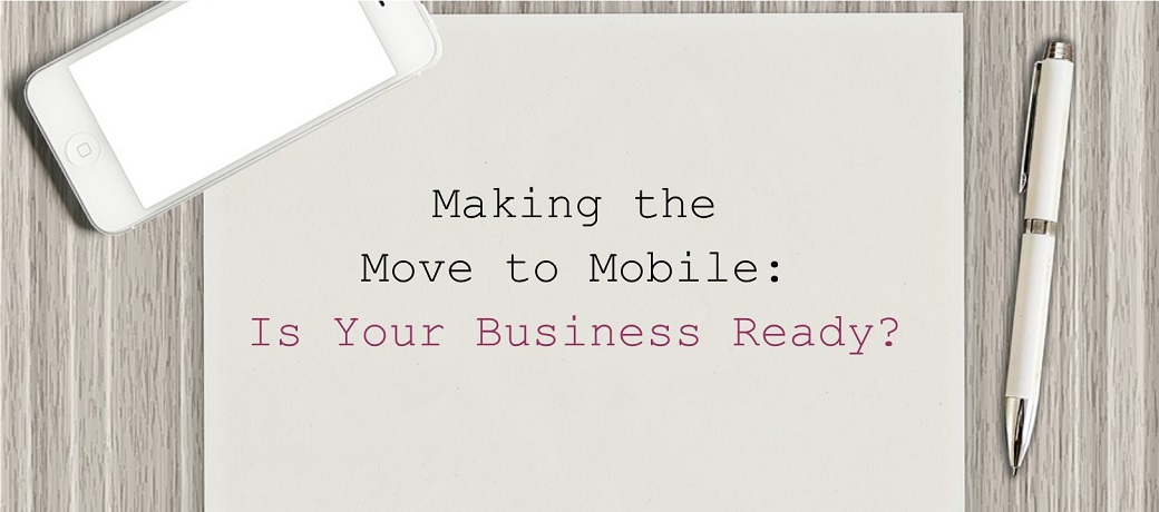 Making the Move to Mobile: Is Your Business Ready?