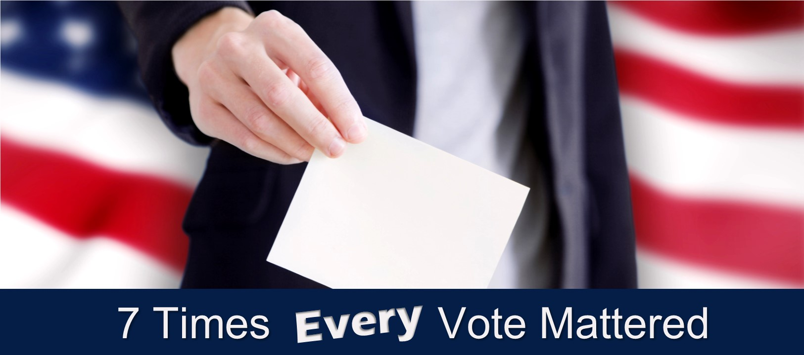 7 Times Every Vote Mattered