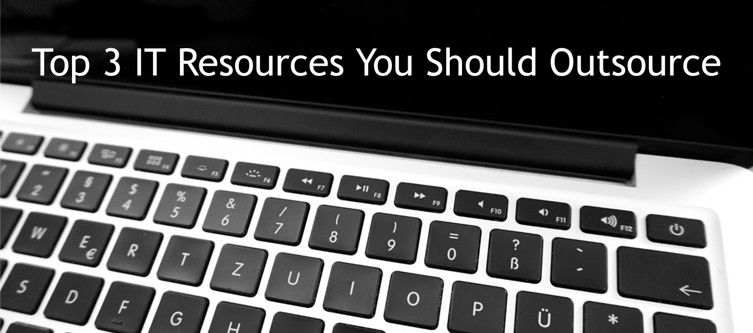 Top 3 IT Resources You Should Outsource